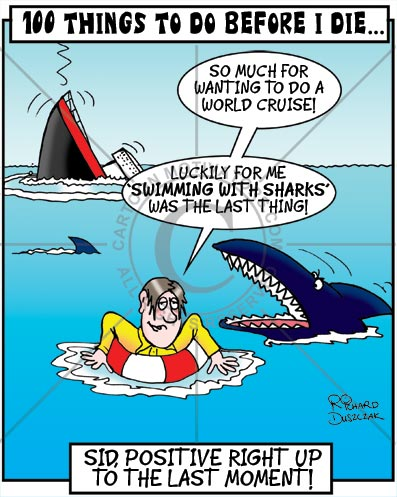 positive attitude, Positive Attitude right to the end. Sid Gatt cartoon of his in the sea with sharks all around him. Cruise ship in the background has sunk.