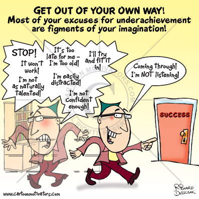 cartoon motivator, get out of your own way, most excuses for underachievement are figments of your imagination. motivational cartoon quote, success cartoon