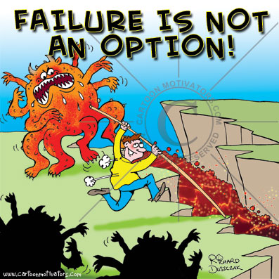 Failure is not an option Failure Is NOT An Option   plain and simple!