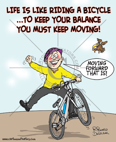 riding a bicycle, cartoon of guy on a bicycle. You've got to keep moving to retain your balance. He's balancing fine as he is moving forward.