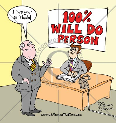 """Cartoon motivator about attitude. Person sat at his desk, there's a sign behind him that says 100% Will Do person. Boss is very pleased and saying to him. """"I like your attitude!"""""""