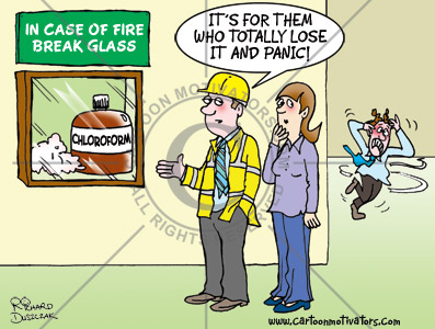 "health and safety cartoon,Fire evacuation plan cartoon. Fire warden next to box on wall that says 'Break glass in case of fire' Inside the box is a bottle of chloroform and a rag to put over someones face and put them to sleep. There's someone in the background running around in circles scared. Fire warden to colleague ""This is for them who panic and lose it!"""