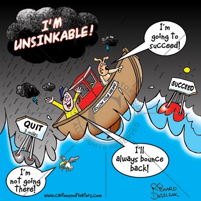 i am unsinkable I am UNSINKABLE! Thats the attitude to take!