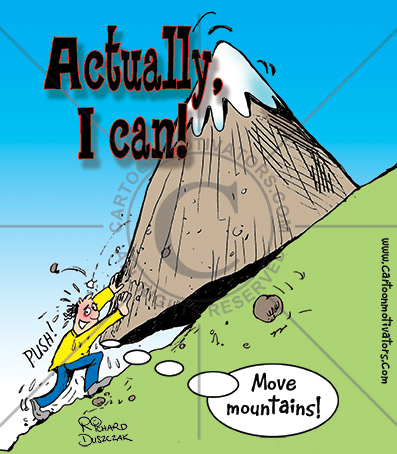 "Moving Mountains, motivational cartoon, cartoon of a guy pushing a mountain up a hill. The caption reads: Actually I can!"" He's saying: ""Move Mountains!"" He is moving one."