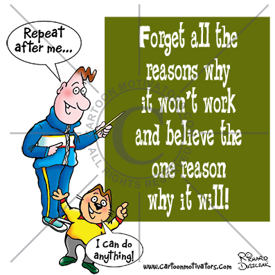 """cartoon of Wina pointing at a large poster on the wall which says 'Forget all the reasons why it won't work and believe the one reason why it will!' Mogtivata says """"I can do anything!"""""""