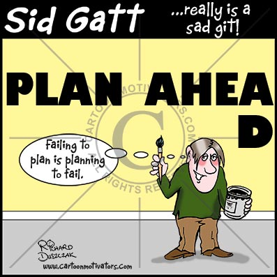 motivational cartoon of Sid Gatt painting 'PLAN AHEAD' on a wall. But the 'D' is on another line as he did not plan ahead with the spacing.