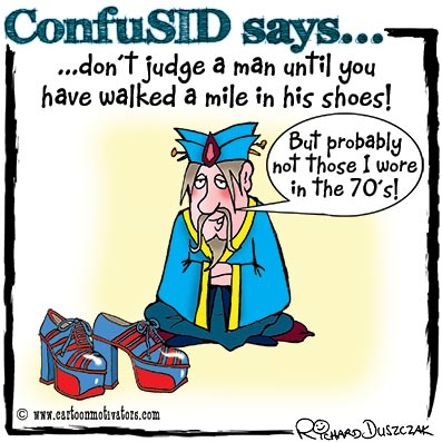 "ConfuSID cartoon character sat next to 1970's platform soled shoes. ""Don't judge a man until you have walked a mile in his shoes!"" Then ConfuSID says ""But probably not those I wore in the 70's!"""